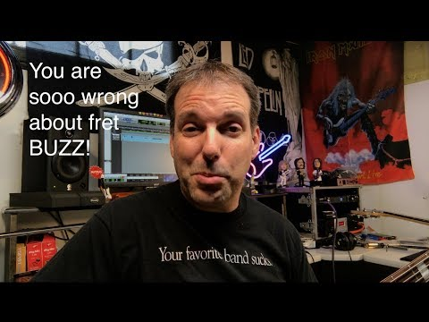 You are wrong about fret buzz!