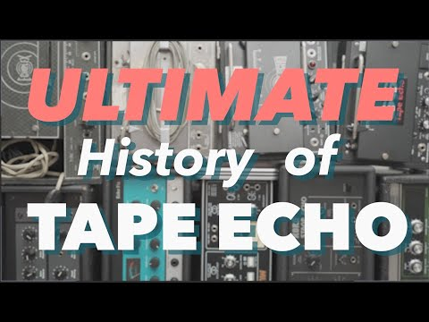 Ultimate History of Tape Echo