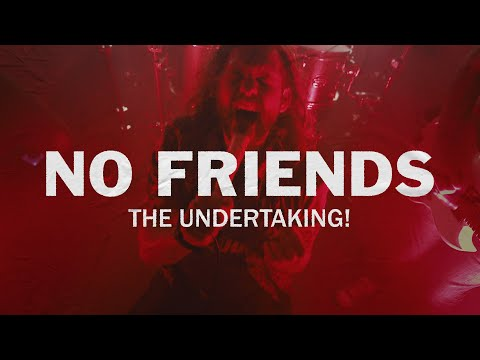 The Undertaking! - No Friends (Official Music Video)