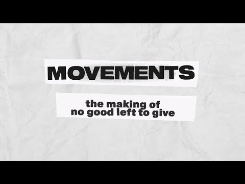 Movements - The Making of No Good Left To Give