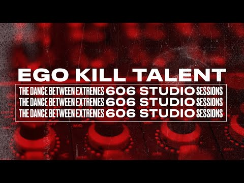 EGO KILL TALENT - The Dance Between Extremes 606 Studio Sessions